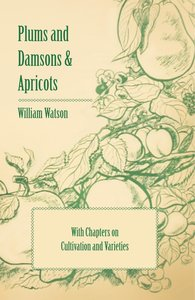 Plums and Damsons & Apricots - With Chapters on Cultivation and