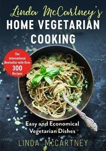 Linda McCartney\'s Home Vegetarian Cooking: Over 300 Quick, Easy