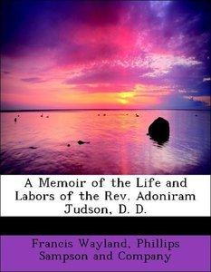 A Memoir of the Life and Labors of the Rev. Adoniram Judson, D.