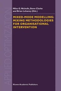 Mixed-Mode Modelling: Mixing Methodologies For Organisational In