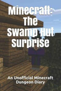 Minecraft: The Swamp Hut Surprise: An Unofficial Minecraft Dunge