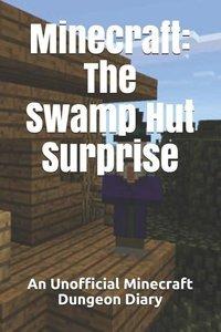 Minecraft: The Swamp Hut Surprise: An Unofficial Minecraft Dunge