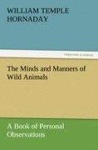 The Minds and Manners of Wild Animals A Book of Personal Observa