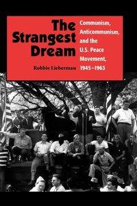 The Strangest Dream Communism, Anticommunism, and the U.S. Peace