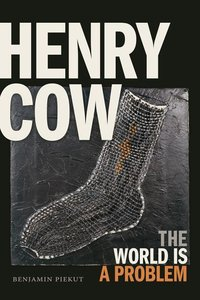 Henry Cow: The World Is a Problem