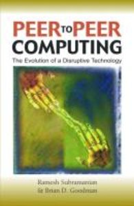 Peer-To-Peer Computing: The Evolution of a Disruptive Technology