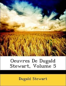 Oeuvres De Dugald Stewart, Volume 5