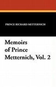 Memoirs of Prince Metternich, Vol. 2