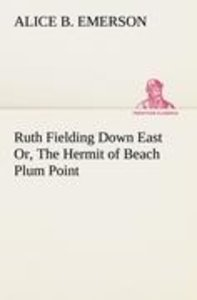 Ruth Fielding Down East Or, The Hermit of Beach Plum Point