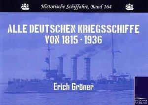 Alle deutschen Kriegsschiffe von 1815 - 1936