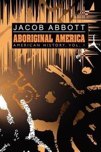 Aboriginal America: American History, Vol. I