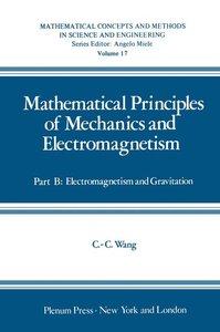 Mathematical Principles of Mechanics and Electromagnetism
