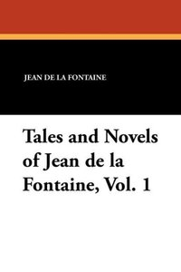 Tales and Novels of Jean de la Fontaine, Vol. 1