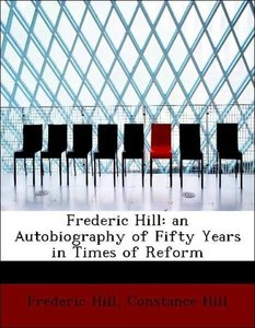Frederic Hill: an Autobiography of Fifty Years in Times of Refor