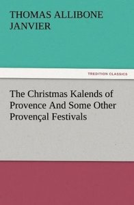The Christmas Kalends of Provence And Some Other Provençal Festi