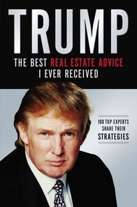 Trump: The Best Real Estate Advice I Ever Received: 100 Top Expe
