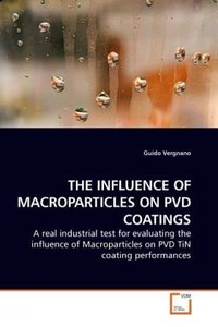 THE INFLUENCE OF MACROPARTICLES ON PVD COATINGS