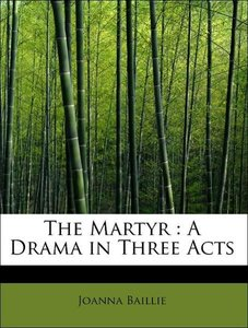 The Martyr : A Drama in Three Acts