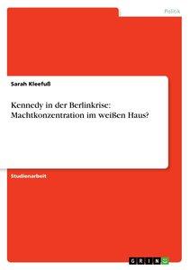 Kennedy in der Berlinkrise: Machtkonzentration im weißen Haus?