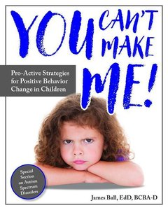 You Canat Make Me!: Pro-Active Strategies for Positive Behavior