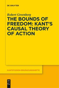 The Bounds of Freedom: Kant\'s Causal Theory of Action