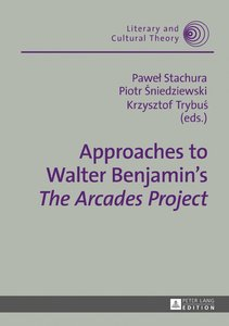 Approaches to Walter Benjamin\'s «The Arcades Project»