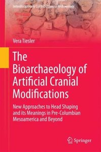 The Bioarchaeology of Artificial Cranial Modifications