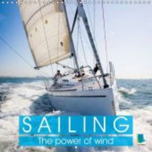 Sailing: The power of wind (Wall Calendar 2015 300 × 300 mm Squa