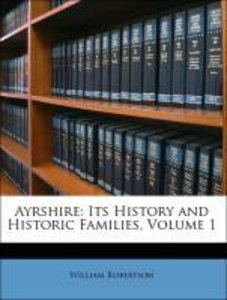 Ayrshire: Its History and Historic Families, Volume 1