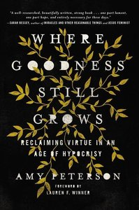 Where Goodness Still Grows: Reclaiming Virtue in an Age of Hypoc