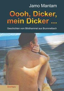 Oooh, Dicker, mein Dicker ...