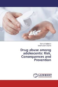 Drug abuse among adolescents: Risk, Consequences and Prevention