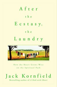 After the Ecstasy, the Laundry: How the Heart Grows Wise on the