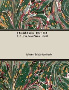 6 French Suites - BWV 812-817 - For Solo Piano (1725)