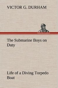 The Submarine Boys on Duty Life of a Diving Torpedo Boat