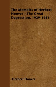 The Memoirs of Herbert Hoover - The Great Depression, 1929-1941