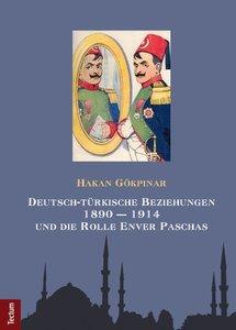Deutsch-türkische Beziehungen 1890 - 1914 und die Rolle Enver Pa