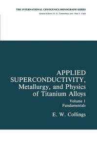 Applied Superconductivity, Metallurgy, and Physics of Titanium A