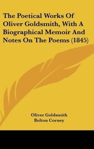The Poetical Works Of Oliver Goldsmith, With A Biographical Memo