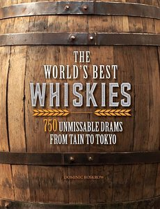 World\'s Best Whiskies: 750 Unmissable Drams from Tain to Tokyo