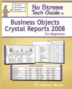 No Stress Tech Guide To Business Objects Crystal Reports 2008 Fo