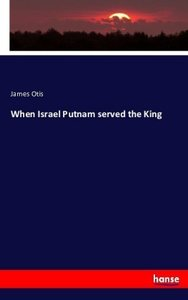 When Israel Putnam served the King