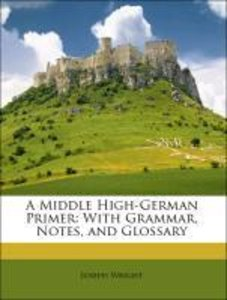 A Middle High-German Primer: With Grammar, Notes, and Glossary