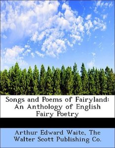 Songs and Poems of Fairyland: An Anthology of English Fairy Poet