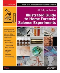 Illustrated Guide to Home Forensic Science Experiments