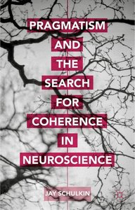 Pragmatism and the Search for Coherence in Neuroscience