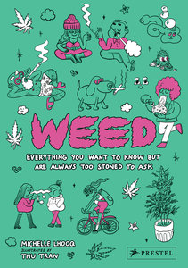 Weed: Everything You Want to Know But Are Always Too Stoned to A