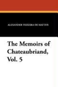 The Memoirs of Chateaubriand, Vol. 5