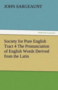 Society for Pure English Tract 4 The Pronunciation of English Wo