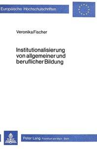 Institutionalisierung von allgemeiner und beruflicher Bildung